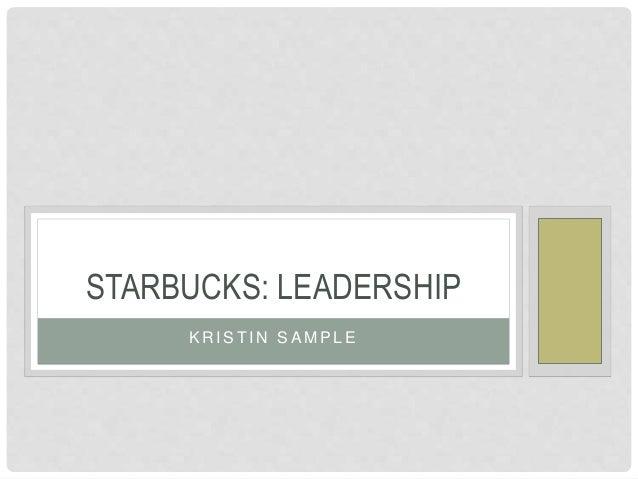 K R I S T I N S A M P L E STARBUCKS: LEADERSHIP