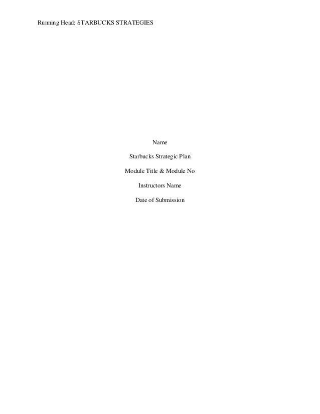 Running Head: STARBUCKS STRATEGIESNameStarbucks Strategic PlanModule Title & Module NoInstructors NameDate of Submission