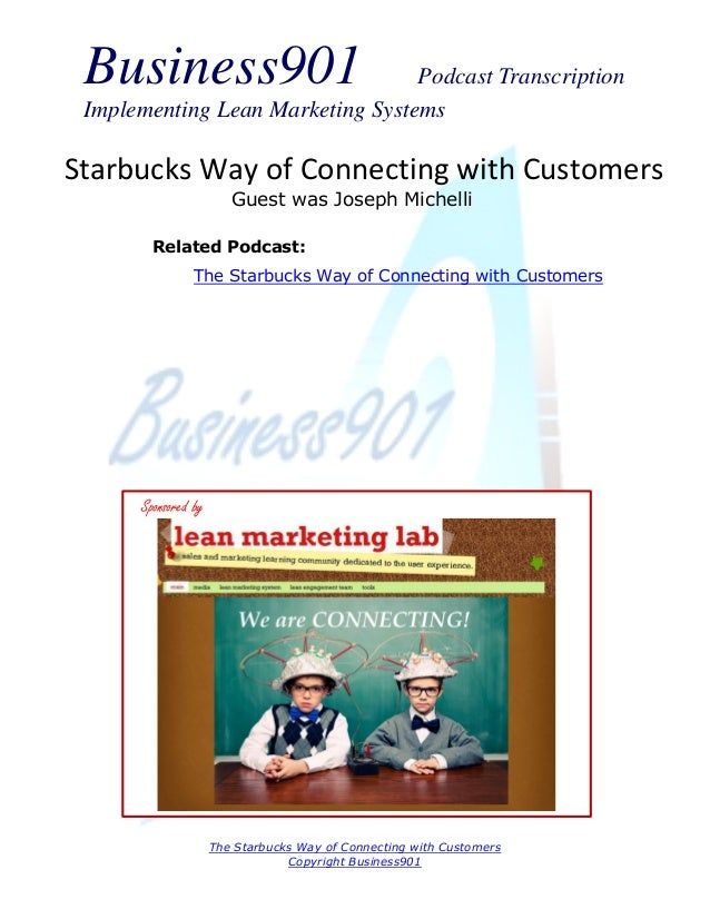 Business901 Podcast Transcription Implementing Lean Marketing Systems The Starbucks Way of Connecting with Customers Copyr...