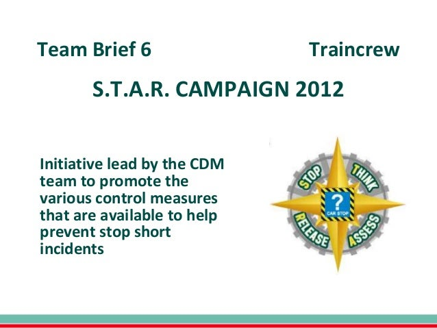 Team Brief 6                 Traincrew       S.T.A.R. CAMPAIGN 2012Initiative lead by the CDMteam to promote thevarious co...
