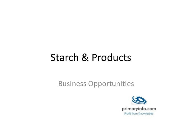 Starch & Products Business Opportunities