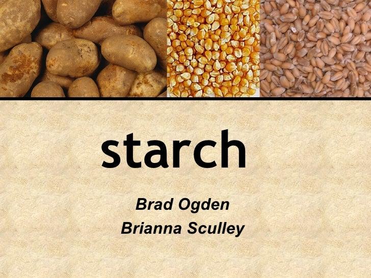 starch   Brad Ogden Brianna Sculley