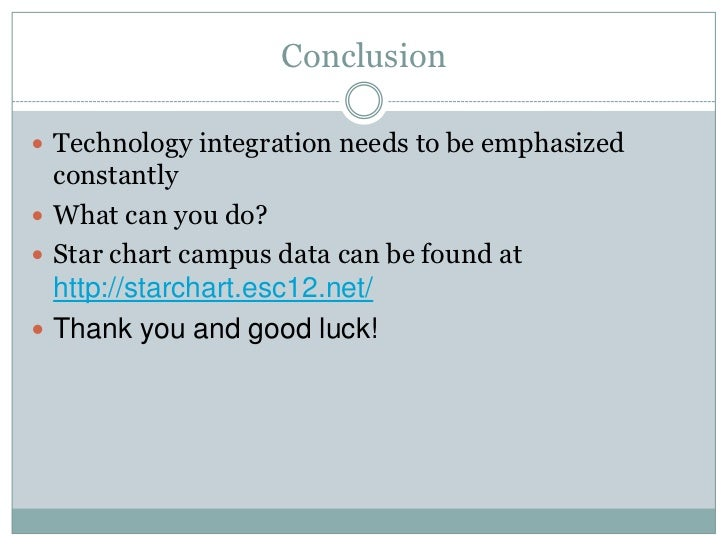 Conclusion<br />Technology integration needs to be emphasized constantly<br />What can you do?<br />Star chart campus data...