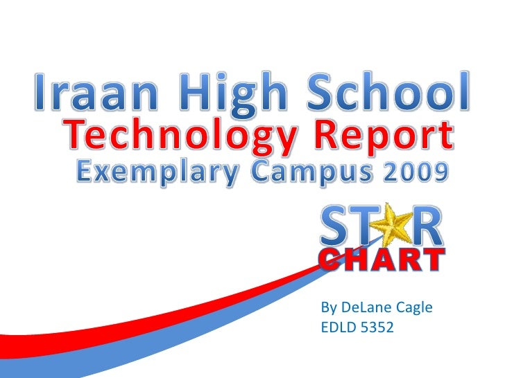 S<br />T<br />R<br />Iraan High School<br />CHART<br />Technology Report<br />Exemplary Campus 2009<br />By DeLane Cagle<b...