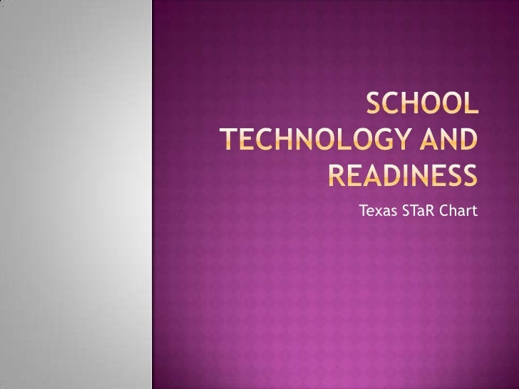 School technology and readiness<br />Texas STaR Chart<br />