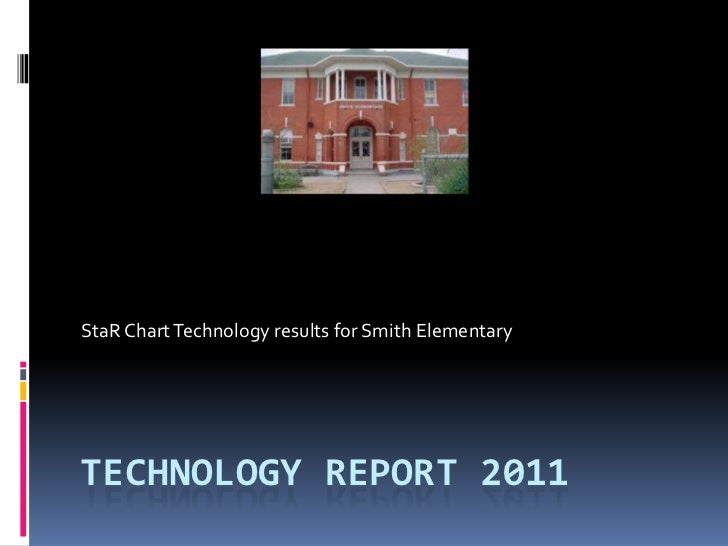 Technology REPORT 2011<br />StaR Chart Technology results for Smith Elementary<br />