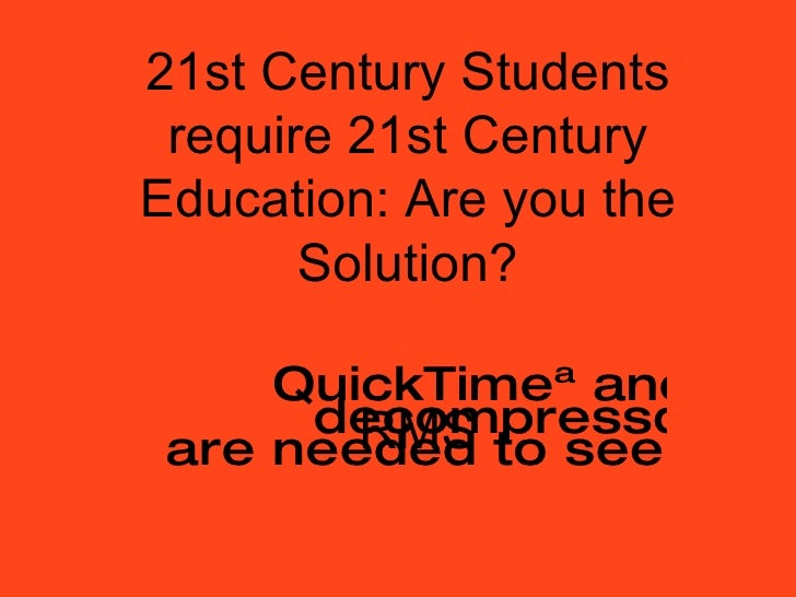 21st Century Students require 21st Century Education: Are you the Solution? RMS