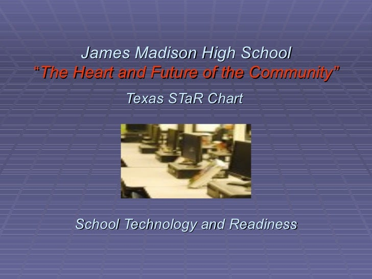 """James Madison High School """" The Heart and Future of the Community"""" Texas STaR Chart   School Technology and Readiness"""