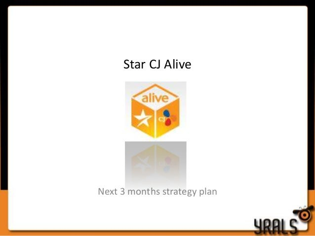 Star CJ Alive  Next 3 months strategy plan
