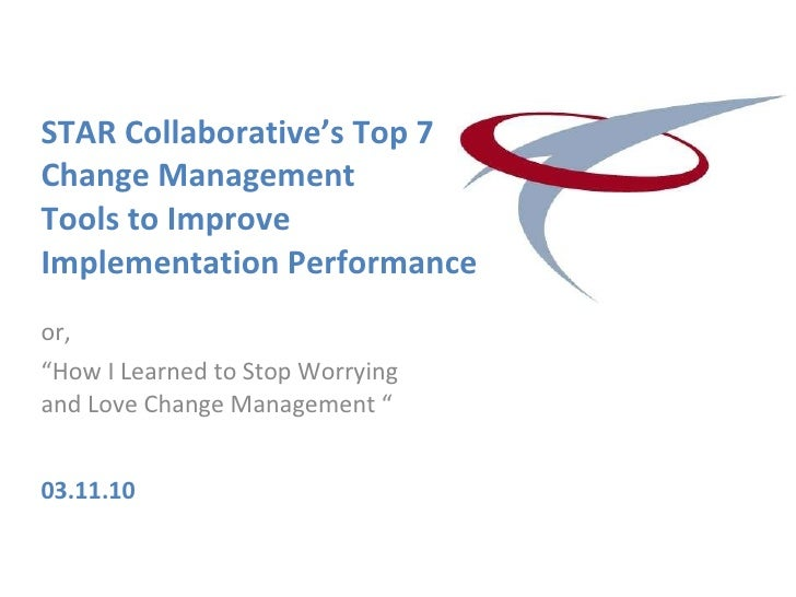 "STAR Collaborative's Top 7 Change Management  Tools to Improve Implementation Performance or,  "" How I Learned to Stop Wor..."