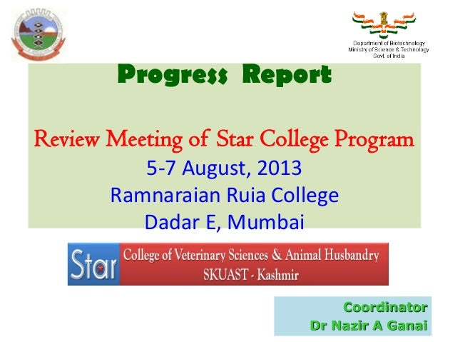 Progress Report Review Meeting of Star College Program 5-7 August, 2013 Ramnaraian Ruia College Dadar E, Mumbai Coordinato...