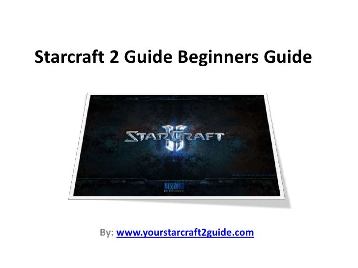 Starcraft 2 Guide Beginners Guide<br />By: www.yourstarcraft2guide.com<br />