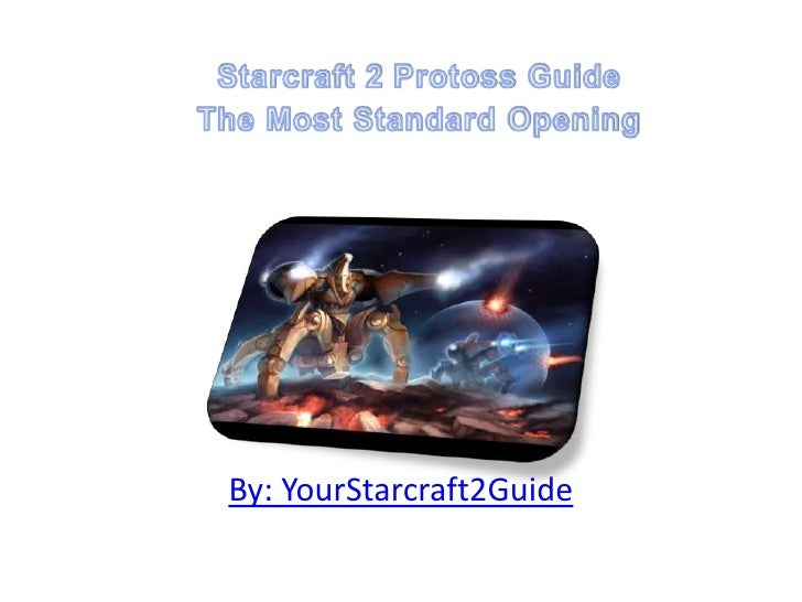 Starcraft 2 Protoss GuideThe Most Standard Opening<br />By: YourStarcraft2Guide<br />