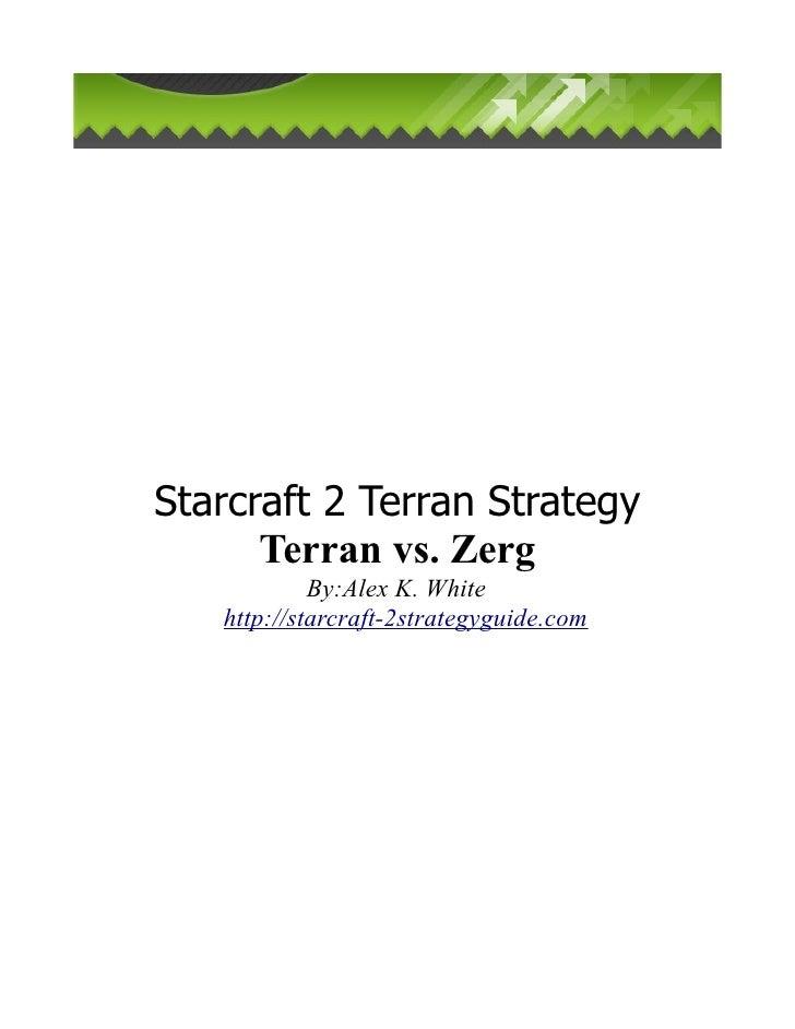 Starcraft 2 Terran Strategy       Terran vs. Zerg             By:Alex K. White    http://starcraft-2strategyguide.com