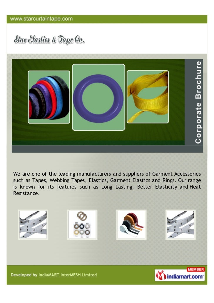 We are one of the leading manufacturers and suppliers of Garment Accessoriessuch as Tapes, Webbing Tapes, Elastics, Garmen...