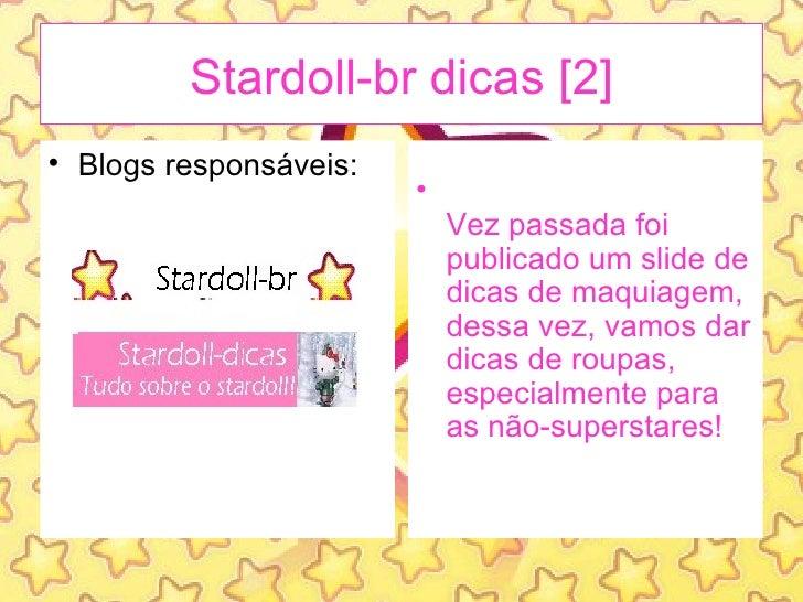 Stardoll-br dicas [2] <ul><li>Blogs responsáveis: </li></ul><ul><li>Vez passada foi publicado um slide de dicas de maquiag...