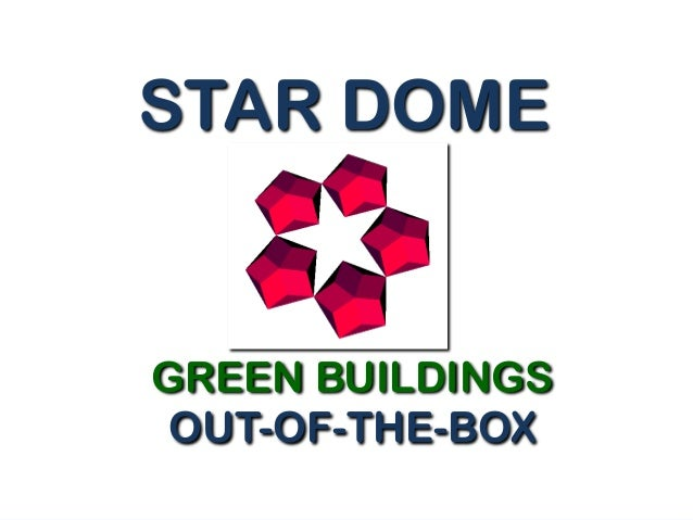 GREEN BUILDINGSOUT-OF-THE-BOXSTAR DOME