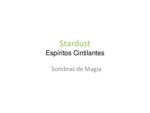 Stardust Espíritos Cintilantes Sombras de Magia