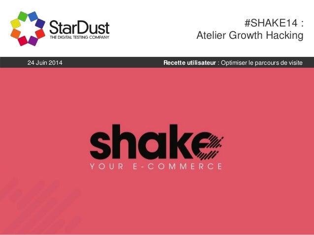 #SHAKE14 : Atelier Growth Hacking Recette utilisateur : Optimiser le parcours de visite24 Juin 2014