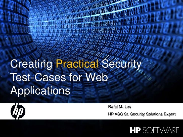 Creating Practical Security     Test-Cases for Web     Applications                         Rafal M. Los                  ...