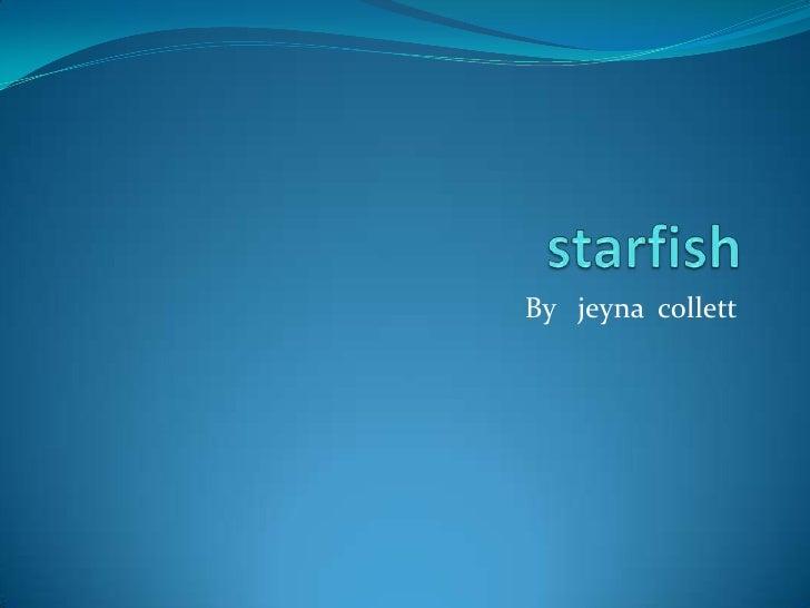 starfish<br />By   jeynacollett<br />