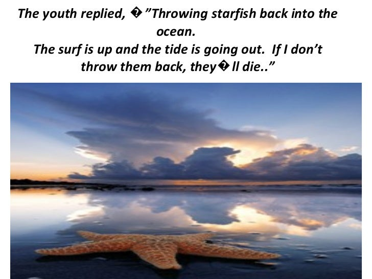 """The youth replied, �""""Throwing starfish back into the ocean. The surf is up and the tide is going out. If I don't throw t..."""
