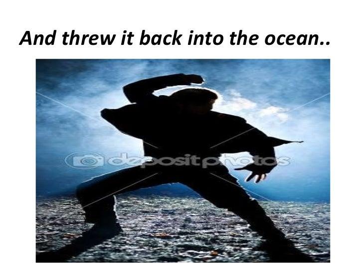<ul><li>And threw it back into the ocean.. </li></ul>