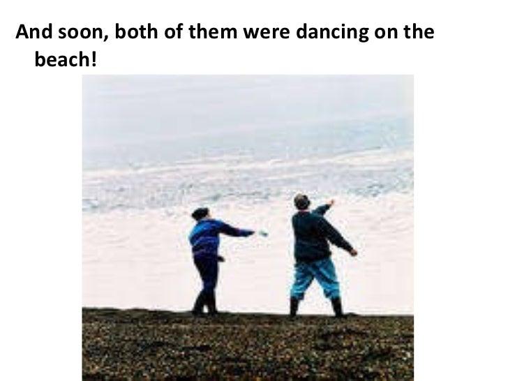 <ul><li>And soon, both of them were dancing on the beach! </li></ul>
