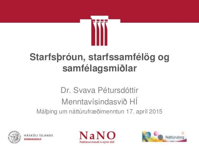 Starfsþróun, starfssamfélög og samfélagsmiðlar Dr. Svava Pétursdóttir Menntavísindasvið HÍ Málþing um náttúrufræðimenntun ...