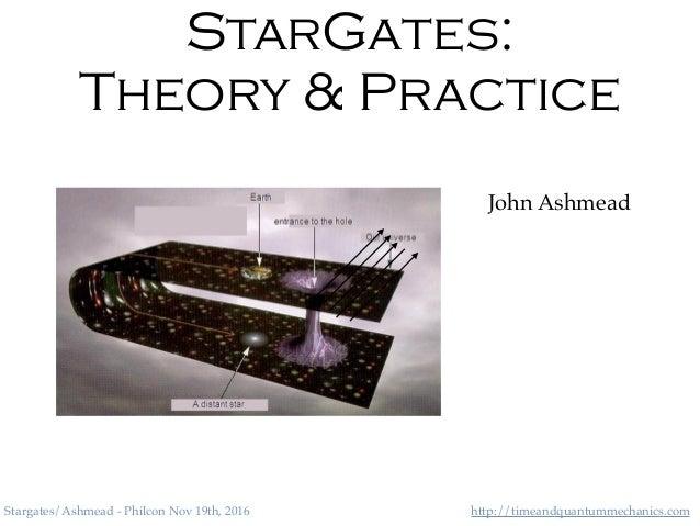 http://timeandquantummechanics.comStargates/Ashmead - Philcon Nov 19th, 2016 StarGates: Theory & Practice John Ashmead