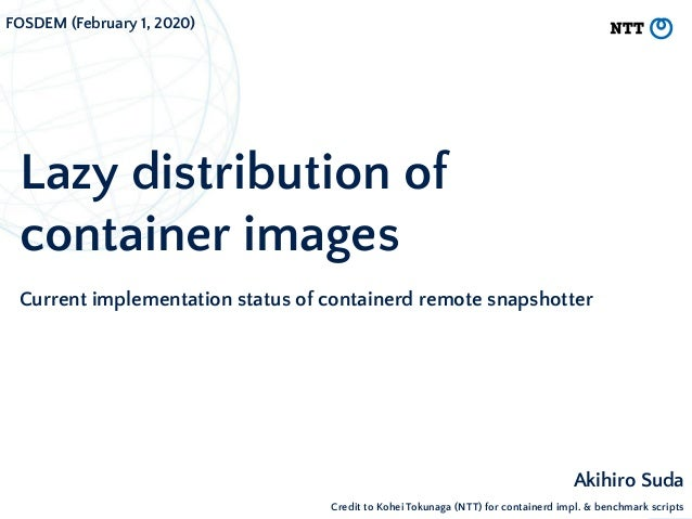 Lazy distribution of container images Current implementation status of containerd remote snapshotter Akihiro Suda FOSDEM (...