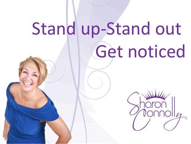 Stand up-Stand out Get noticed