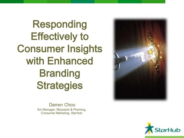 Responding Effectively to Consumer Insights with Enhanced Branding Strategies Darren Choo  Snr Manager, Research & Plannin...