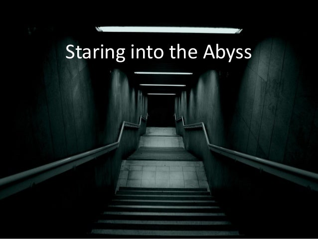 Staring into the Abyss