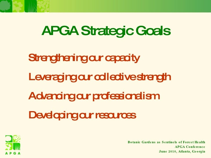 APGA Strategic Goals <ul><li>Strengthening our capacity  </li></ul><ul><li>Leveraging our collective strength </li></ul><u...