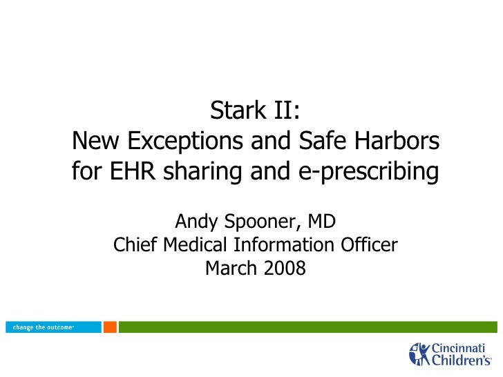 Stark II: New Exceptions and Safe Harbors for EHR sharing and e-prescribing Andy Spooner, MD Chief Medical Information Off...