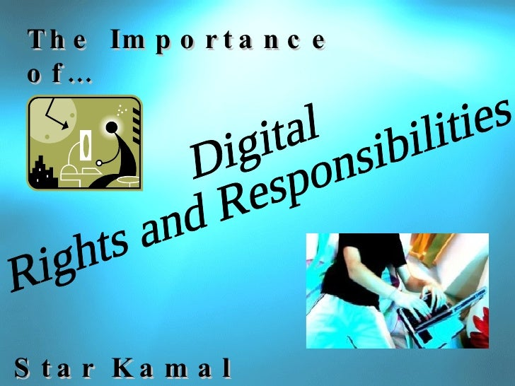 The Importance of… Digital Rights and Responsibilities Star Kamal