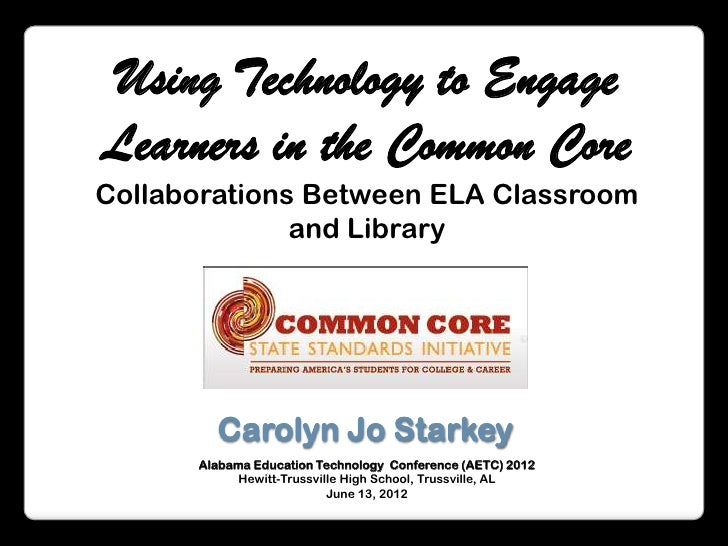 Using Technology to EngageLearners in the Common CoreCollaborations Between ELA Classroom              and Library        ...