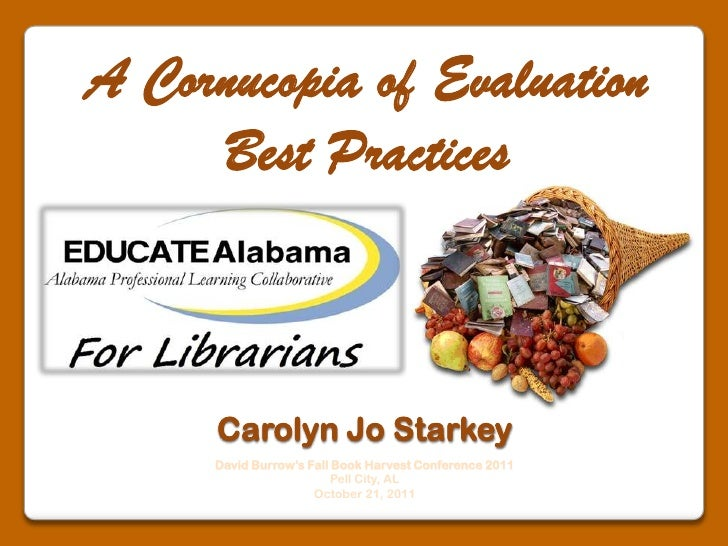 A Cornucopia of Evaluation Best Practices<br />Carolyn Jo Starkey<br />David Burrow's Fall Book Harvest Conference 2011 <b...