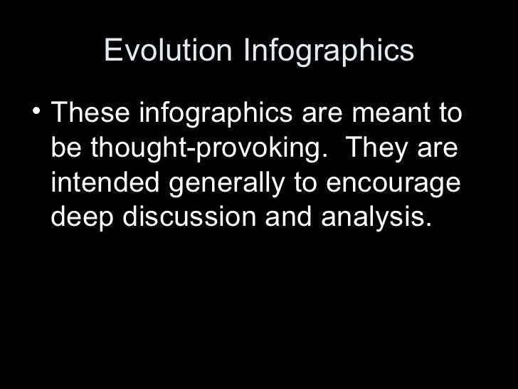 Evolution Infographics• These infographics are meant to  be thought-provoking. They are  intended generally to encourage  ...