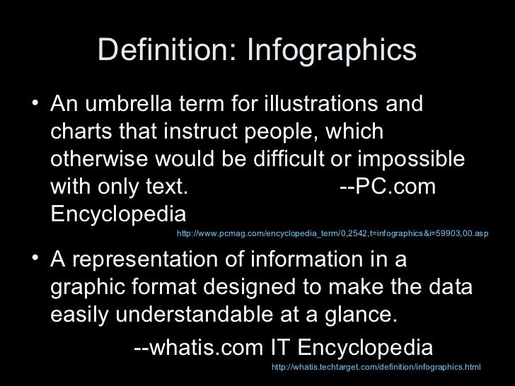 Definition: Infographics• An umbrella term for illustrations and  charts that instruct people, which  otherwise would be d...