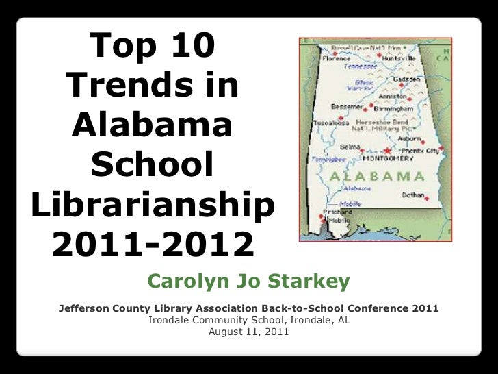 Top 10 Trends in Alabama School Librarianship<br />2011-2012<br />Carolyn Jo Starkey<br />Jefferson County Library Associa...