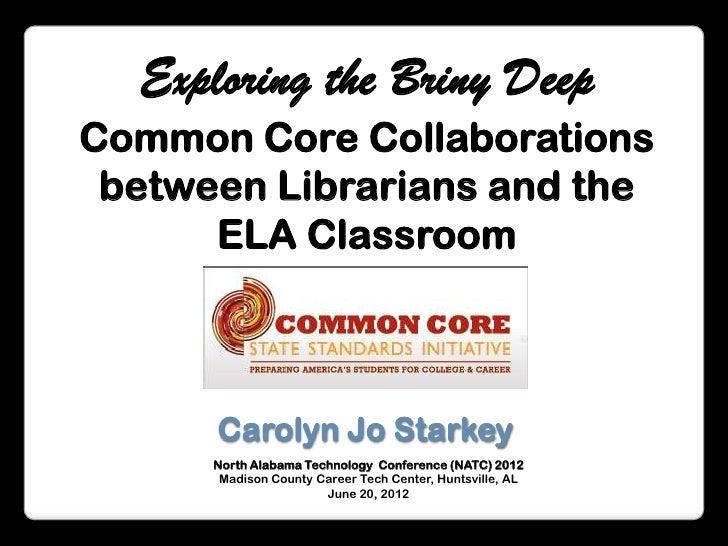 Exploring the Briny DeepCommon Core Collaborations between Librarians and the      ELA Classroom      Carolyn Jo Starkey  ...