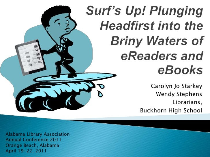 Surf's Up! Plunging Headfirst into the Briny Waters of eReaders and eBooks<br />Carolyn Jo Starkey<br />Wendy Stephens<br ...