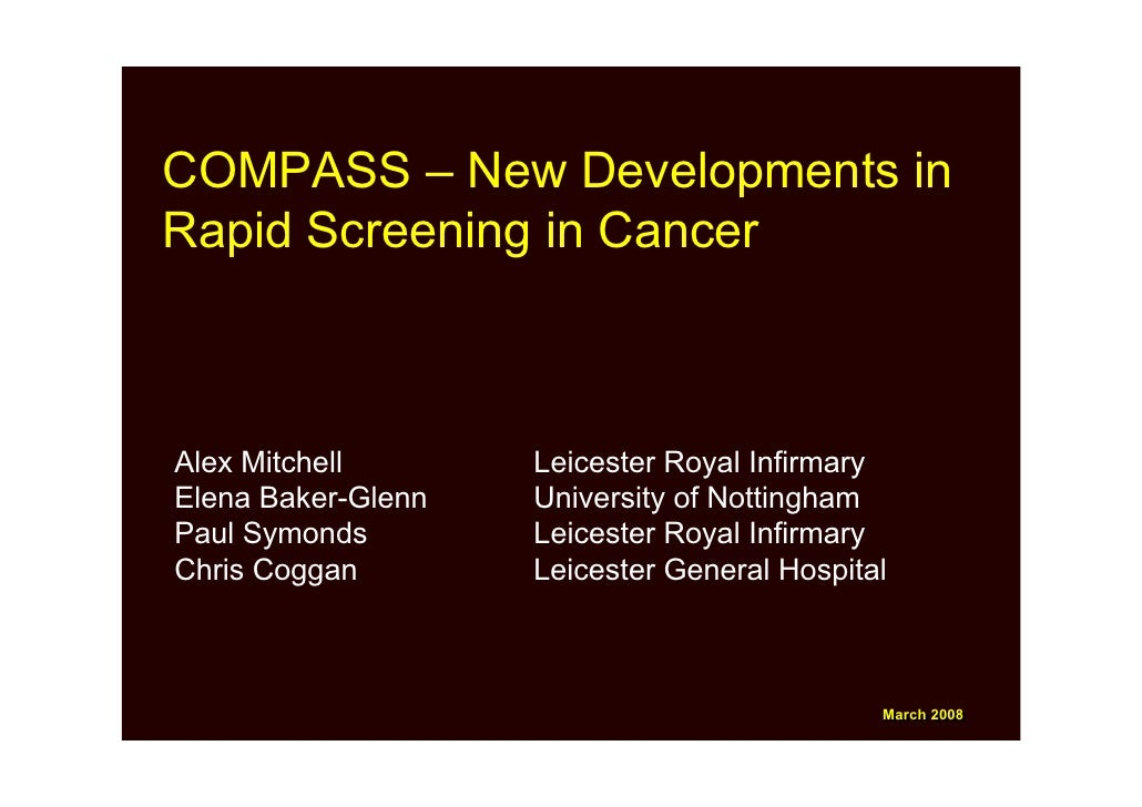 COMPASS – New Developments in Rapid Screening in Cancer    Alex Mitchell       Leicester Royal Infirmary Elena Baker-Glenn...