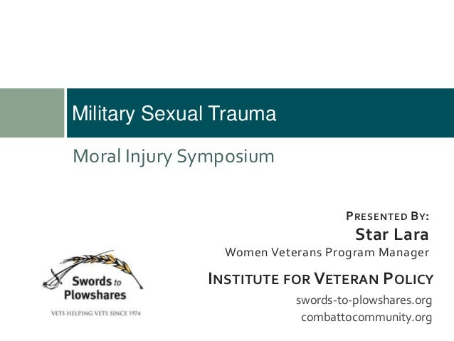 Military Sexual Trauma PRESENTED BY: Star Lara Women Veterans Program Manager swords-to-plowshares.org combattocommunity.o...