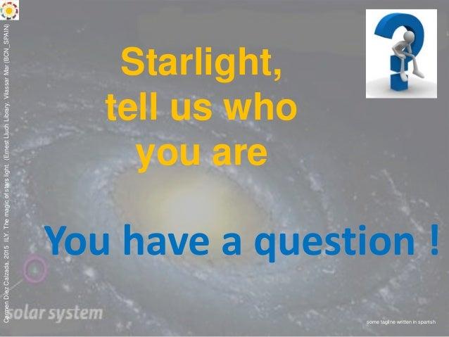 CarmenDiezCalzada.2015ILY.Themagicofstarslight.(ErnestLluchLibrary.VilassarMar(BCN_SPAIN) You have a question ! Starlight,...