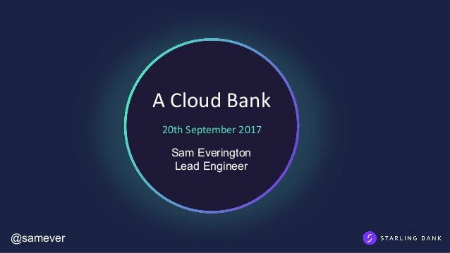 A	Cloud	Bank 20th	September	2017 Sam Everington Lead Engineer @samever