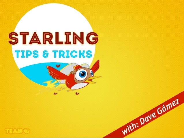 STARLINGTIPS & TRICKS