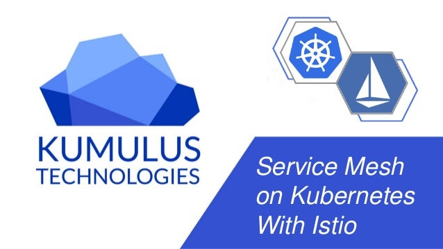 © 2017 Kumulus Technologies@rstarmer Service Mesh on Kubernetes With Istio